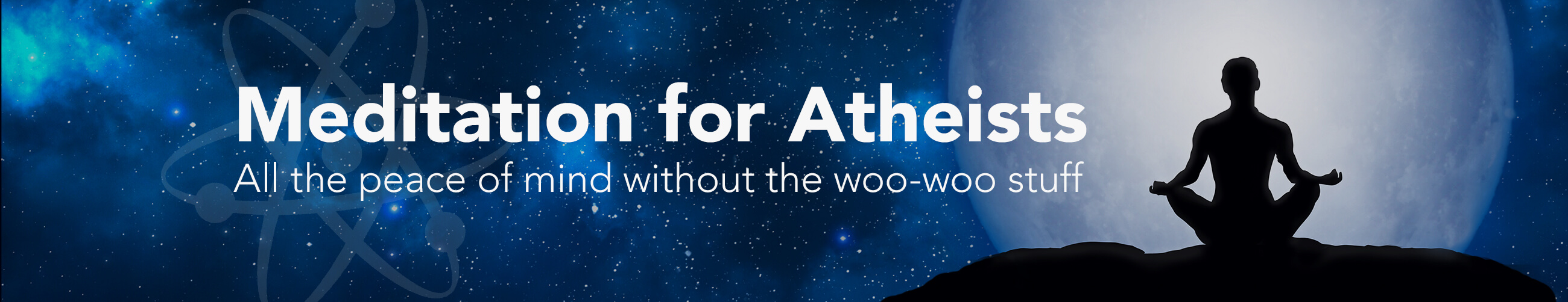 Meditation for Atheists, All the peace of mind without the woo-woo stuff